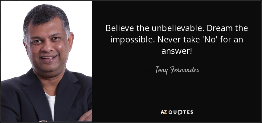 quote-believe-the-unbelievable-dream-the-impossible-never-take-no-for-an-answer-tony-fernandes-64-11-27
